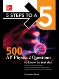 5 Steps to a 5: 500 AP Physics 2 Questions to Know by Test Day