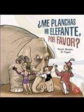 Me Planchas Mi Elefante, Por Favor?