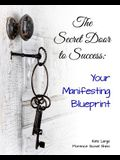 The Secret Door to Success: Your Manifestation Blueprint