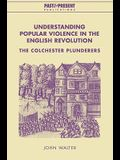 Understanding Popular Violence in the English Revolution: The Colchester Plunderers