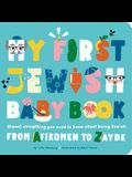 My First Jewish Baby Book: Almost Everything You Need to Know about Being Jewish--From Afikomen to Zayde