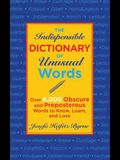 The Indispensable Dictionary of Unusual Words: Over 6,000 Obscure and Preposterous Words to Know, Learn, and Love