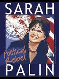 Sarah Palin: Political Rebel