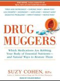 Drug Muggers: Which Medications Are Robbing Your Body of Essential Nutrients---And Natural Ways to Restore Them