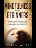 Mindfulness for Beginners: Powerful Techniques to Be In the Moment and Live a Problem Free, Stress Free, Happy and Healthy Life