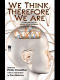 We Think, Therefore We Are