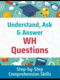 Understand, Ask and Answer WH Questions: Step-by-Step Comprehension Skills