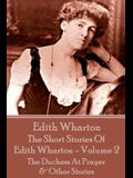 The Short Stories Of Edith Wharton - Volume II: The Duchess At Prayer & Other Stories
