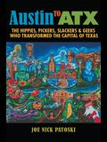 Austin to Atx: The Hippies, Pickers, Slackers, and Geeks Who Transformed the Capital of Texas