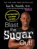 Blast the Sugar Out!: Lower Blood Sugar, Lose Weight, Live Better