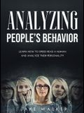 Analyzing People's Behavior: Learn How to Speed Read a Human and Analyze Their Personality