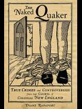 The Naked Quaker: True Crimes and Controversies from the Courts of Colonial New England