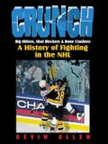Crunch: Big Hitters, Shot Blockers & Bone Crushers: A History of Fighting in the NHL