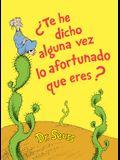 ¿te He Dicho Alguna Vez Lo Afortunado Que Eres? (Did I Ever Tell You How Lucky You Are? Spanish Edition)