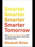 Smarter Tomorrow: How 15 Minutes of Neurohacking a Day Can Help You Work Better, Think Faster, and Get More Done