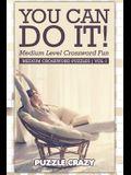 You Can Do It! Medium Level Crossword Fun Vol 1: Medium Crossword Puzzles