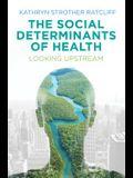 The Social Determinants of Health: Looking Upstream