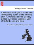 A Journey Into England in the Year 1598 [Being a Part of the Itinerary of P. H. Translated by R. Bentley. Edited by Horace Walpole, Earl of Oxford]. L