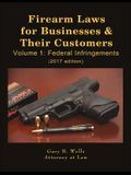 Firearm Laws for Businesses & Their Customers: Volume 1: Federal Infringements