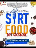 The Sirtfood Diet Cookbook: Why Sirt Recipes Are the Revolution in Dieting. 101 Sirtfood Diet Recipes for Beginners That Let You Drink Wine Eat Ch
