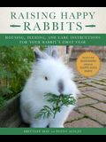 Raising Happy Rabbits: Housing, Feeding, and Care Instructions for Your Rabbit's First Year