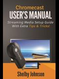 Chromecast User's Manual Streaming Media Setup Guide with extra tips & tricks!