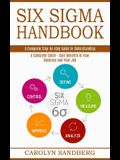 Six Sigma Handbook: A Complete Step-by-step Guide to Understanding (A Complete Guide - Gain Benefits in Your Business and Your Job)