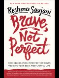 Brave, Not Perfect: How Celebrating Imperfection Helps You Live Your Best, Most Joyful Life