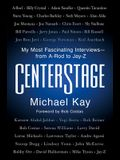 Centerstage: My Most Fascinating Interviews--From A-Rod to Jay-Z