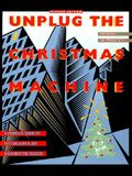 Unplug the Christmas Machine: 'a Complete Guide to Putting Love and Warmth Back Into the Season