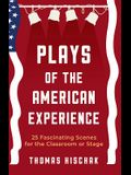 Plays of the American Experience: 25 Fascinating Scenes for the Classroom or Stage