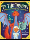 Be the Dragon: 9 Keys to Unlocking Your Inner Magic