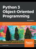 Python 3 Object-oriented Programming - Third Edition: Build robust and maintainable software with object-oriented design patterns in Python 3.8