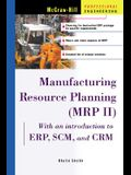 Manufacturing Resource Planning (MRP II) with Introduction to Erp, Scm, and Crm