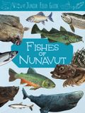 Junior Field Guide: Fishes of Nunavut: English Edition
