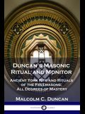 Duncan's Masonic Ritual and Monitor: Ancient York Rite and Rituals of the Freemasons; All Degrees of Mastery