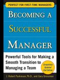 Becoming a Successful Manager: Powerful Tools for Making a Smooth Transition to Managing a Team