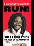 If Someone Says You Complete Me, RUN!: Whoopi's Big Book of Relationships