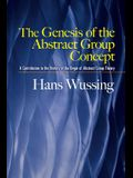 The Genesis of the Abstract Group Concept: A Contribution to the History of the Origin of Abstract Group Theory