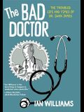 The Bad Doctor: The Troubled Life and Times of Dr. Iwan James (Graphic Medicine)