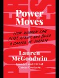Power Moves: How Women Can Pivot, Reboot, and Build a Career of Purpose