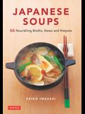 Japanese Soups: Recipes for Nourishing Broths, Stews and Hotpots
