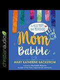 Mom Babble Lib/E: The Messy Truth about Motherhood