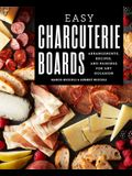 Easy Charcuterie Boards: Arrangements, Recipes, and Pairings for Any Occasion