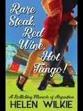 Rare Steak, Red Wine, Hot Tango!: A Rollicking Memoir of Argentina