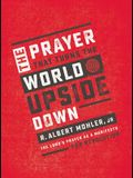 The Prayer That Turns the World Upside Down:
