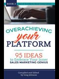 Overachieving Your Platform: 95 Ideas to Embrace Your Inner Sales Marketing Genius