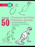 Draw 50 Dinosaurs and Other Prehistoric Animals: The Step-By-Step Way to Draw Tyrannosauruses, Woolly Mammoths, and Many More...