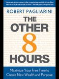 Other 8 Hours: Maximize Your Free Time to Create New Wealth & Purpose