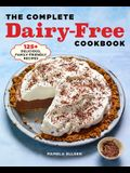 The Complete Dairy Free Cookbook: 125+ Delicious, Family-Friendly Recipes
